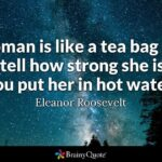 A Woman Is Like A Tea Bag Eleanor Roosevelt Meaning
