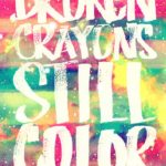 Broken Crayons Still Color Quote Author Facebook
