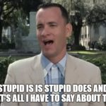Forrest Gump That's All I Have To Say About That