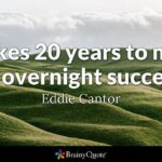 It Takes 20 Years To Make An Overnight Success Tumblr
