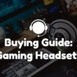 The Ultimate Guide For When Buying A Gaming Headset